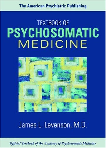 The American Psychiatric Publishing Textbook of Psychosomatic Medicine (Wise, The American Psychiatric Publishing Textbook of Psychosomatic Medicine
