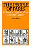 The People of Paris: An Essay in Popular Culture in the 18th Century (Studies on the History of Society and Culture) (0520060318) by Daniel Roche