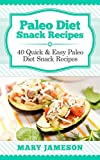 Paleo Diet Snack Recipes: 40 Quick and Easy Paleo Diet Snack Recipes (Paleo Diet Cookbooks: Meal by Meal Book 2)