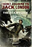 The Secret Journeys of Jack London, Book Two: The Sea Wolves (006186322X) by Golden, Christopher