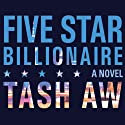 Five Star Billionaire (       UNABRIDGED) by Tash Aw Narrated by Robertson Dean