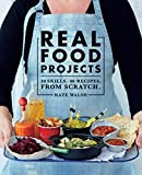 img - for Real Food Projects: 30 Skills. 46 Recipes from Scratch book / textbook / text book