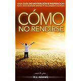 Cómo No Rendirse - Una Guía de Motivación e Inspiración para Establecer Metas y Alcanzar Sueños (Serie de Libros...