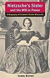 Nietzsche's Sister and the Will to Power: A Biography of Elisabeth Förster-Nietzsche (International Nietzsche Studies)