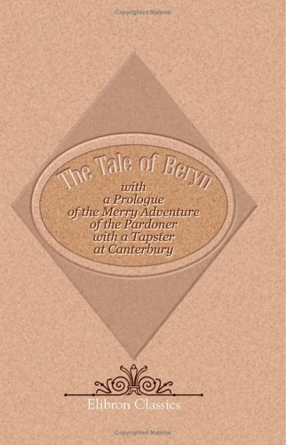 The Tale of Beryn, with a Prologue of the Merry Adventure of the Pardoner with a Tapster at Canterbury PDF