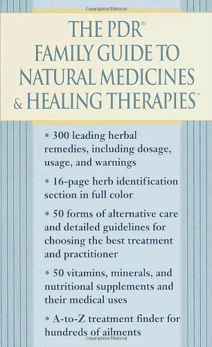 The PDR Family Guide to Natural Medicines & Healing Therapies (Pdr Family Guide to Natural Medicines and Healing Therapies)