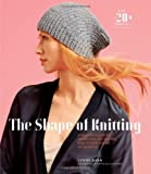 img - for The Shape of Knitting: A Master Class in Increases, Decreases, and Other Forms of Shaping book / textbook / text book