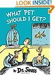What Pet Should I Get? (Classic Seuss)