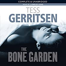 The Bone Garden (       UNABRIDGED) by Tess Gerritsen Narrated by Lorelei King