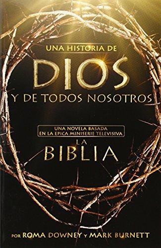 Una historia de Dios y de todos nosotros: Una novela basada en la pica miniserie televisiva La Biblia (Spanish Edition)