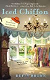 By Duffy Brown Iced Chiffon (A Consignment Shop Mystery)