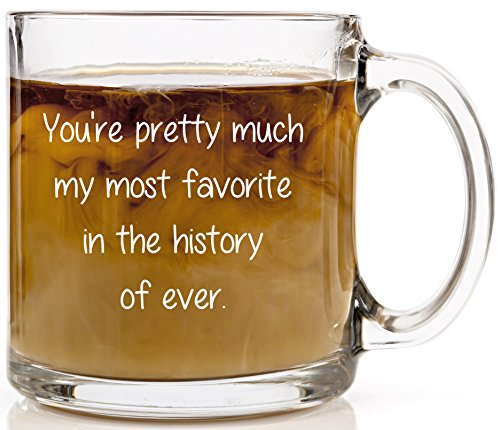 Humor Us Home Goods You're Pretty Much My Most Favorite in the History of Ever Coffee Mug, 13 oz