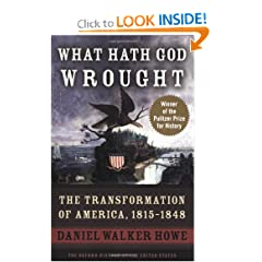What Hath God Wrought: The Transformation of America, 1815-1848 (Oxford History of the United States) by Daniel Walker Howe