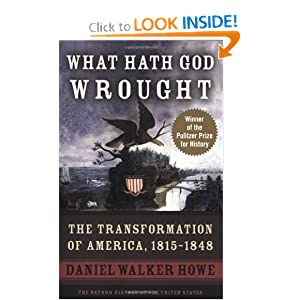What Hath God Wrought: The Transformation of America, 1815-1848 (Oxford History of the United States) by