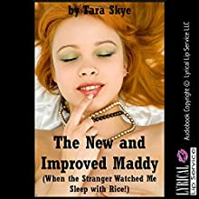The New and Improved Maddy (When the Stranger Watched Me Sleep with Rice!): A Younger Woman Sex in Public Erotica Story (       UNABRIDGED) by Tara Skye Narrated by Scarlet Chase