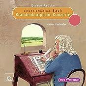 Johann Sebastian Bach: Brandenburgische Konzerte (Starke Stücke) | Markus Vanhoefer