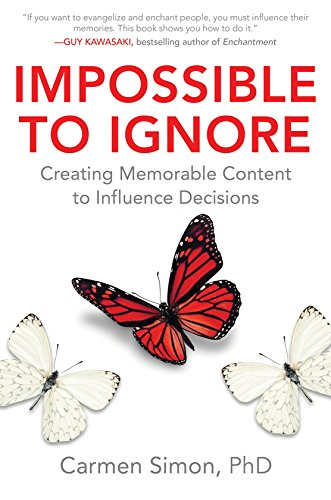 Impossible to Ignore: Creating Memorable Content to Influence Decisions PDF