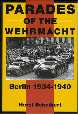 Parades of the Wehrmacht: Berlin, 1934-40 (Schiffer Military History)