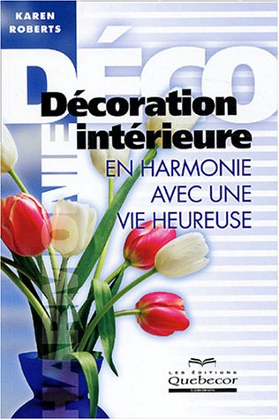 livre d coration int rieure en harmonie avec une vie heureuse. Black Bedroom Furniture Sets. Home Design Ideas