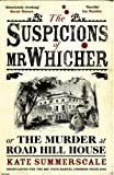 The Suspicions of Mr. Whicher: or the Murder at Road Hill House: Or the Murder at Road Hill House