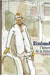 Rimbaud : L'Heure de la fuite par Alain Borer