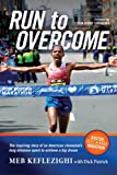 img - for Run to Overcome: The Inspiring Story of an American Champion's Long-Distance Quest to Achieve a Big Dream book / textbook / text book