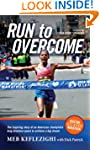 Run to Overcome: The Inspiring Story...