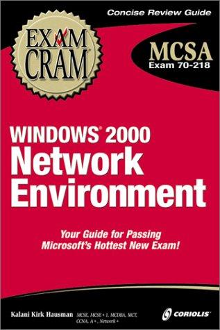 MCSA Windows 2000 Network Environment Exam Cram: Exam: 70-218