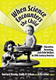 When Science Encounters the Child: Education, Parenting, And Child Welfare in 20th-Century America (Reflective History Series)