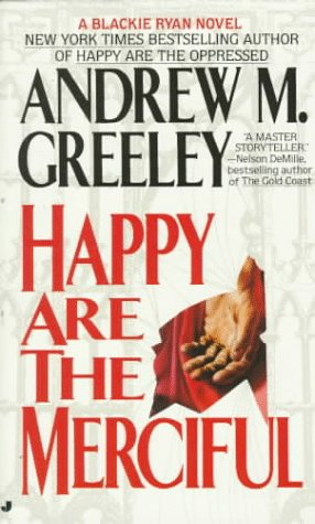 Happy Are the Merciful (A Blackie Ryan Mystery), ANDREW M. GREELEY