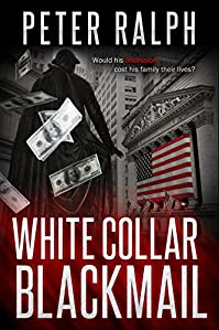 White Collar Blackmail: White Collar Crime Financial Suspense Thriller by Peter Ralph ebook deal