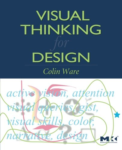 Visual Thinking for Design (Morgan Kaufmann Series in Interactive Technologies), by Colin Ware