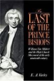 img - for The Last of the Prince Bishops: William Van Mildert and the High Church Movement of the Early Nineteenth Century book / textbook / text book