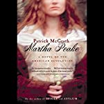 Martha Peake: A Novel of the Revolution | Patrick McGrath