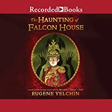 The Haunting of Falcon House Audiobook by Eugene Yelchin Narrated by Michael Bakkensen, George Guidall