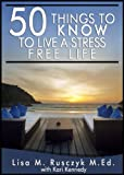 50 Things To Know To Live a Stress Free Life: Reduce Stress and Relax