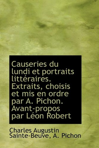 Causeries du lundi et portraits littéraires. Extraits, choisis et mis en ordre par A. Pichon. Avant-