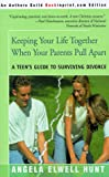 Keeping Your Life Together When Your Parents Pull Apart: A Teen's Guide to Surviving Divorce (0595089992) by Hunt, Angela Elwell