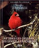 echange, troc André Dion - Attirer les oiseaux, les loger, les nourrir