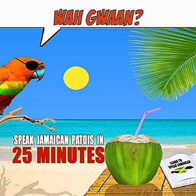 Wah Gwaan? Speak Jamaican Patois in 25 Minutes