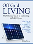 Off Grid Living: The Ultimate Guide t...