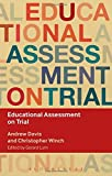 Educational Assessment on Trial (Key Debates in Educational Policy) by Edited by Gerard Lum Andrew Davis and Christopher Winch (26-Feb-2015) Paperback