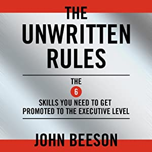 The Unwritten Rules: The Six Skills You Need to Get Promoted to the Executive Level | [John Beeson]