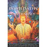 Inner Paths to Outer Space: Journeys to Alien Worlds through Psychedelics and Other Spiritual Technologies ~ Rick Strassman