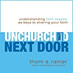 The Unchurched Next Door: Understanding Faith Stages as Keys to Sharing Your Faith | Thom S. Rainer