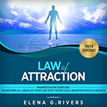 Law of Attraction: Manifestation Exercises - Transform All Areas of Your Life with Tested LOA & Quantum Physics Secrets Audiobook by Elena G. Rivers Narrated by Dee Vallens