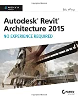 Autodesk Revit Architecture 2015: No Experience Required Front Cover