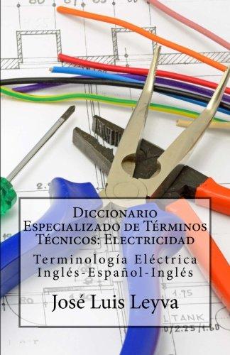Diccionario Especializado de Términos Técnicos: Electricidad: Terminología Eléctrica Inglés-Español-Inglés (Spani