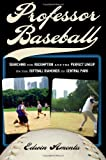 img - for Professor Baseball: Searching for Redemption and the Perfect Lineup on the Softball Diamonds of Central Park by Amenta, Edwin (2007) Hardcover book / textbook / text book