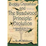 Buggy Crenshaw and the Deadwood Principle: Evolution (In Search of the Nexus, Book 2, Vol. 1) ~ R. M. Wilburn